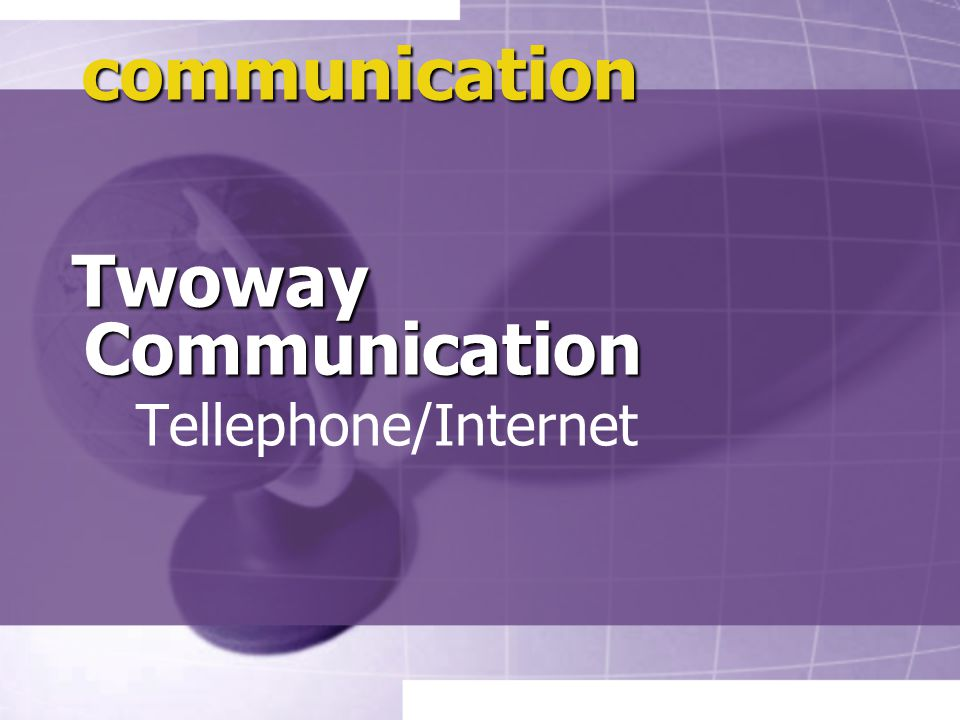 communication Twoway Communication Tellephone/Internet
