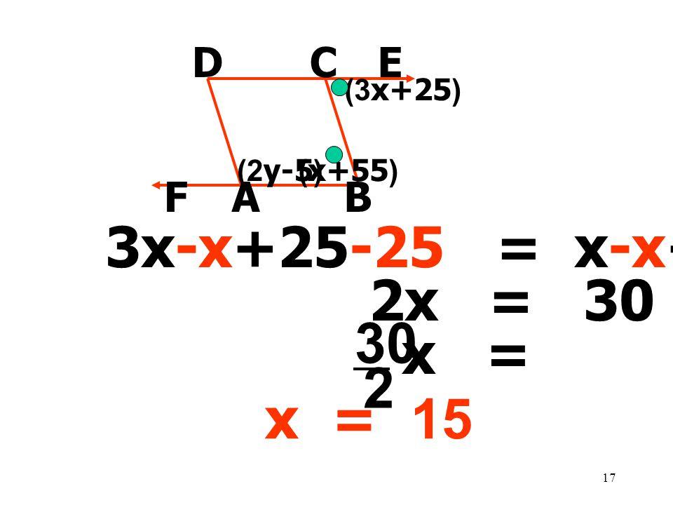 30 2 3x-x+25-25 = x-x+55-25 2x = 30 x = x = 15 D C E F A B (3x+25)