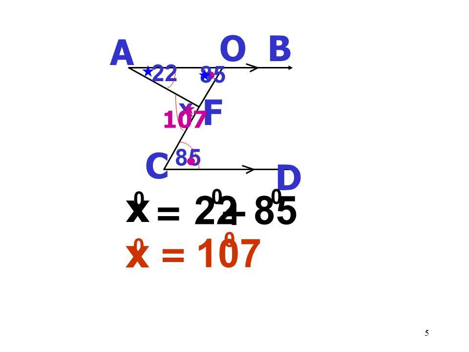 O B A 22 85 x F 107 C 85 D x = 85 22 + x = 107