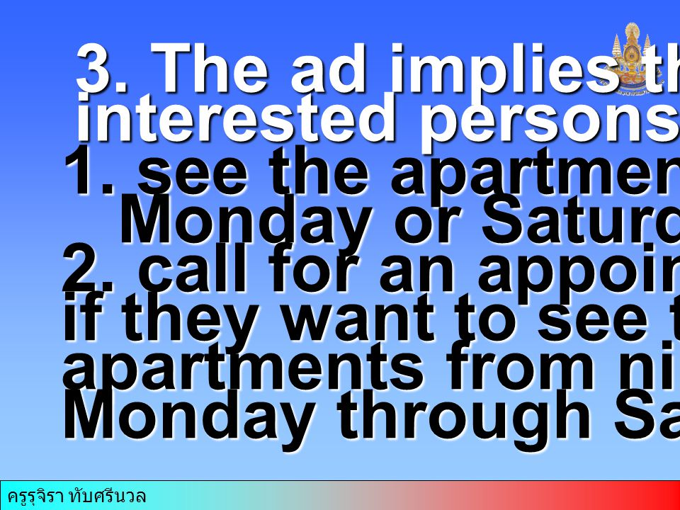 3. The ad implies that interested persons must… see the apartments on. Monday or Saturday. 2. call for an appointment.