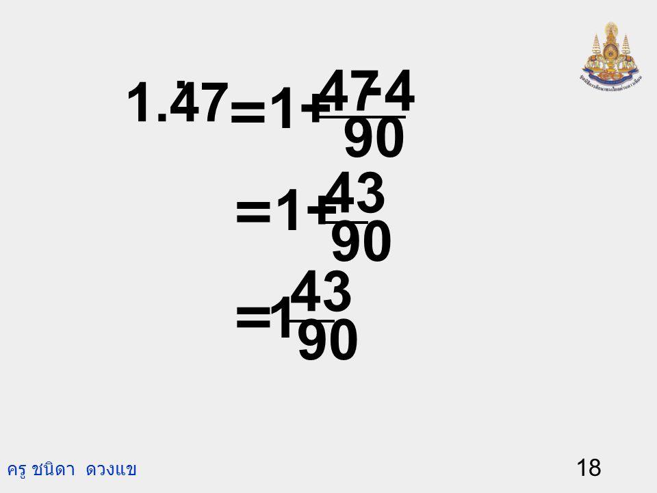 1.47 . 90 4 47 - 1+ = = 90 43 1+ = 90 43 1