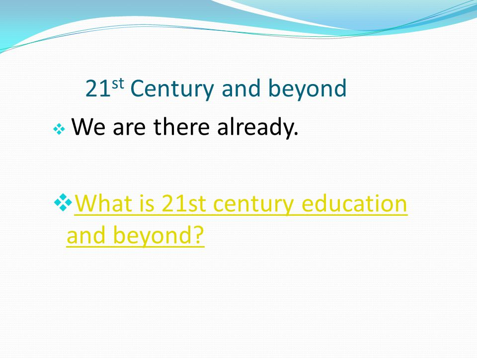 What is 21st century education and beyond