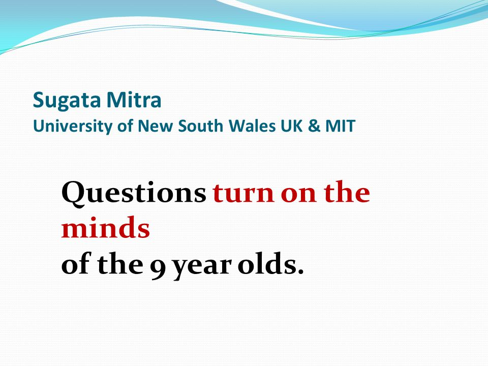 Sugata Mitra University of New South Wales UK & MIT
