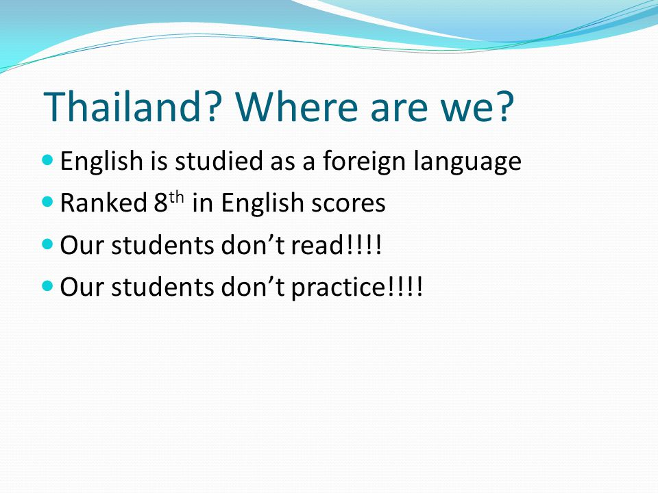 Thailand Where are we English is studied as a foreign language