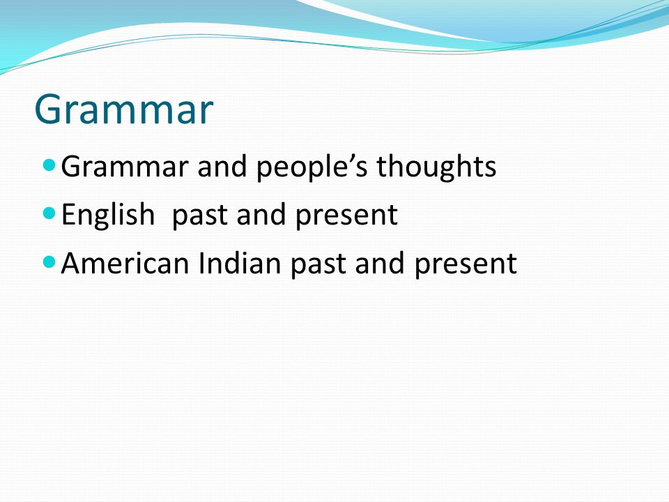 Grammar Grammar and people's thoughts English past and present