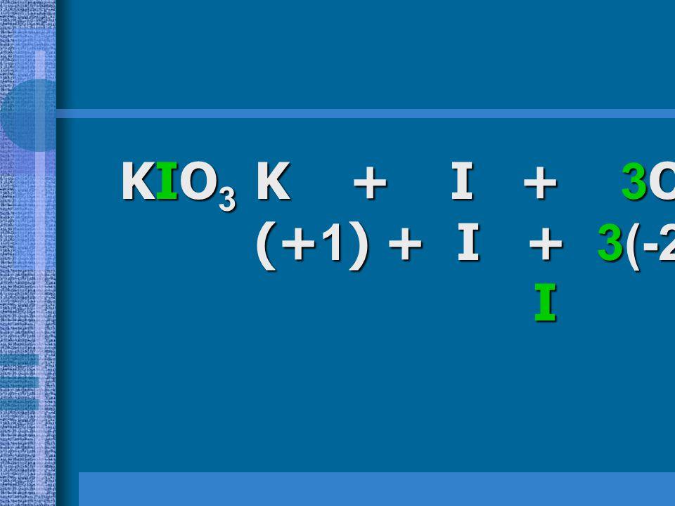 KIO3 K + I + 3O = 0 (+1) + I + 3(-2) = 0 I = +5