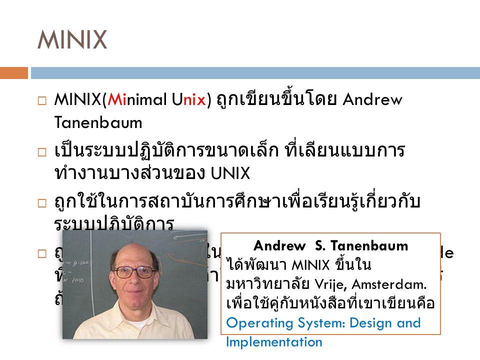MINIX MINIX(Minimal Unix) ถูกเขียนขึ้นโดย Andrew Tanenbaum