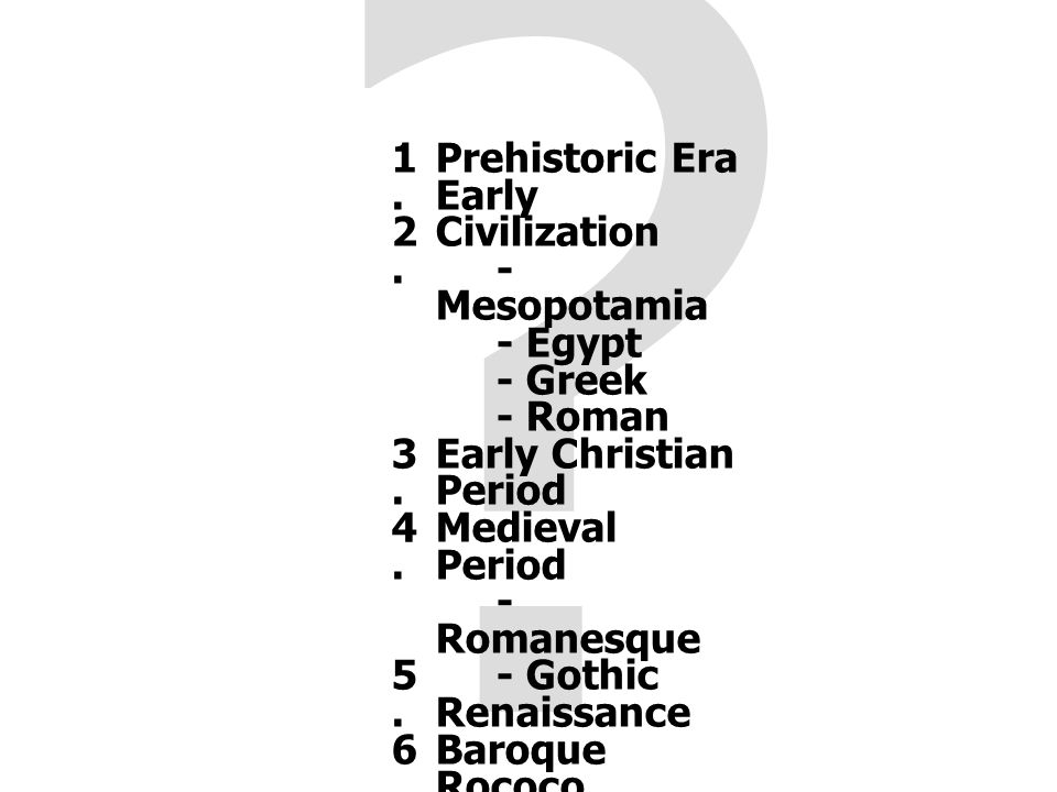 1. 2. 3. 4. 5. 6. 7. Prehistoric Era Early Civilization