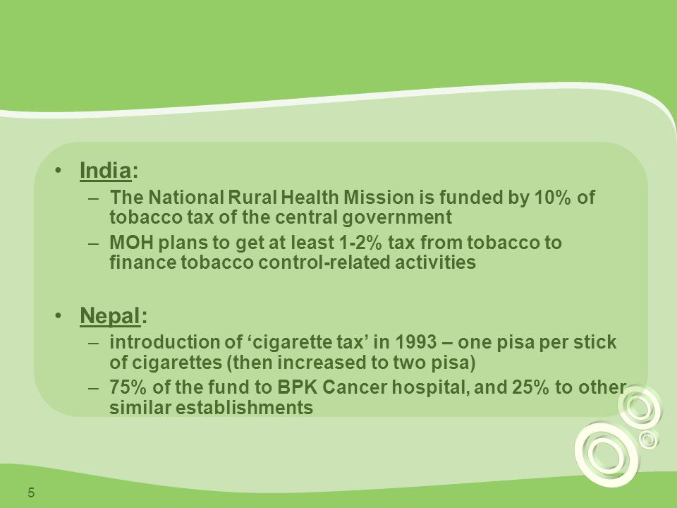 India: The National Rural Health Mission is funded by 10% of tobacco tax of the central government.