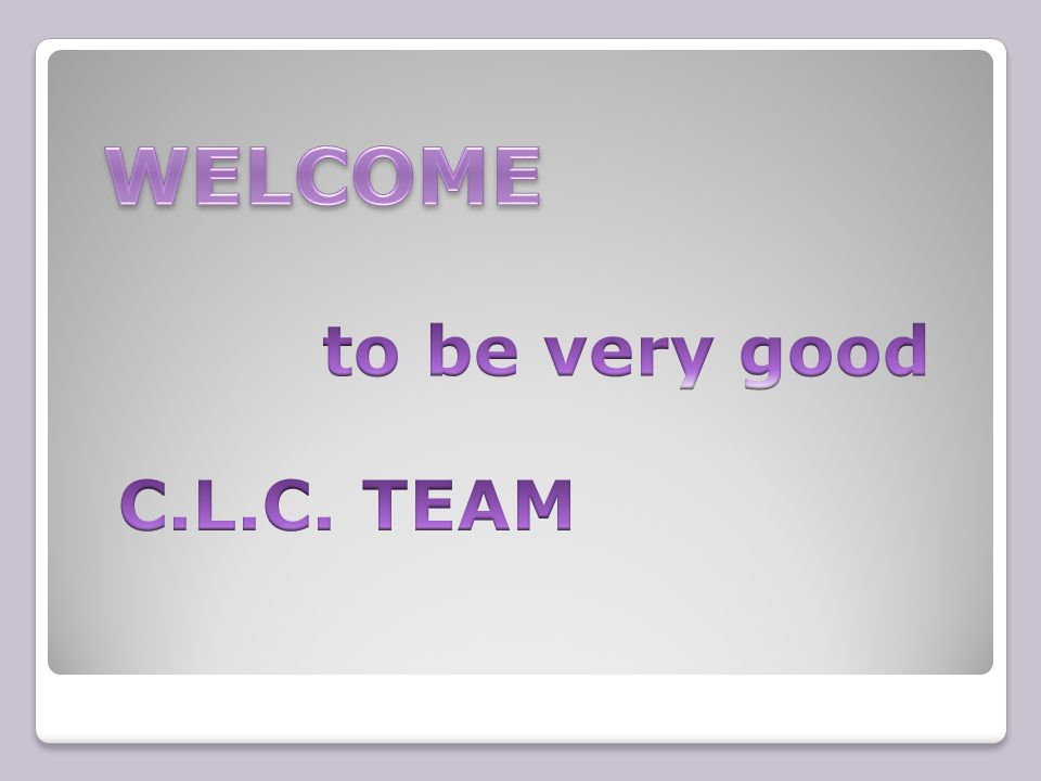 WELCOME to be very good C.L.C. TEAM