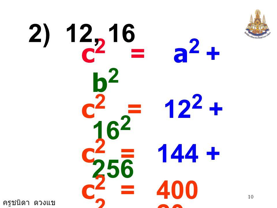 2) 12, 16 c2 = a2 + b2. c2 = 122 + 162. c2 = 144 + 256. c2 = 400. c2 = 20 × 20.