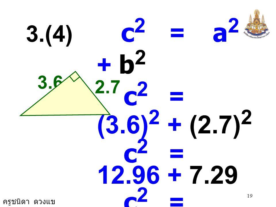 3.(4) c2 = a2 + b2. c2 = (3.6)2 + (2.7)2. c2 = 12.96 + 7.29. c2 = 20.25. c2 = 4.5 × 4.5.