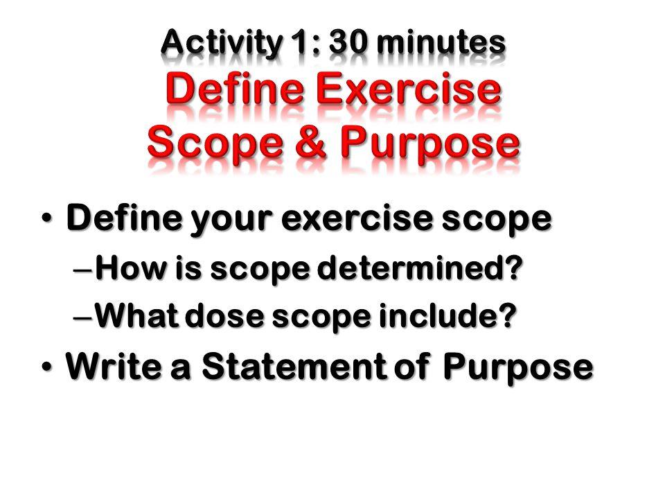 Activity 1: 30 minutes Define Exercise Scope & Purpose