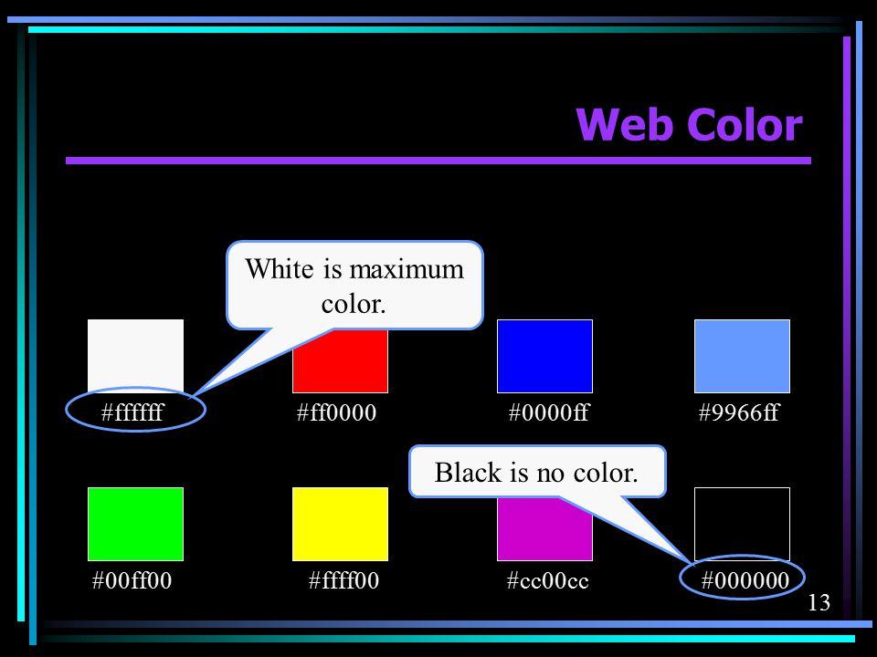 Web Color White is maximum color. Black is no color. #000000 #ffff00