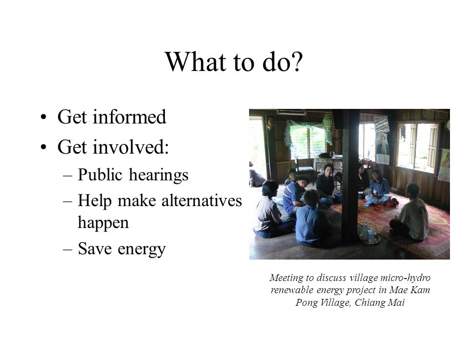 What to do Get informed Get involved: Public hearings