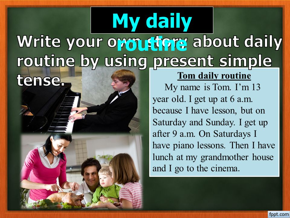 My daily routine Write your own story about daily routine by using present simple tense. Tom daily routine.