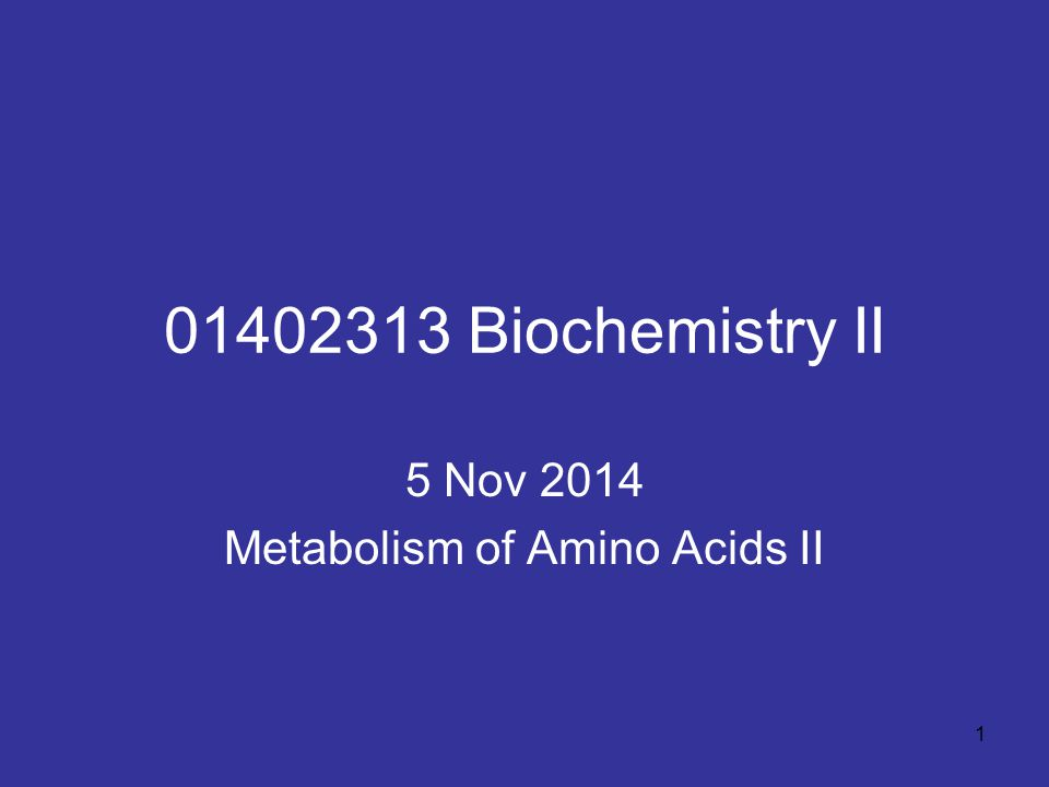 5 Nov 2014 Metabolism of Amino Acids II