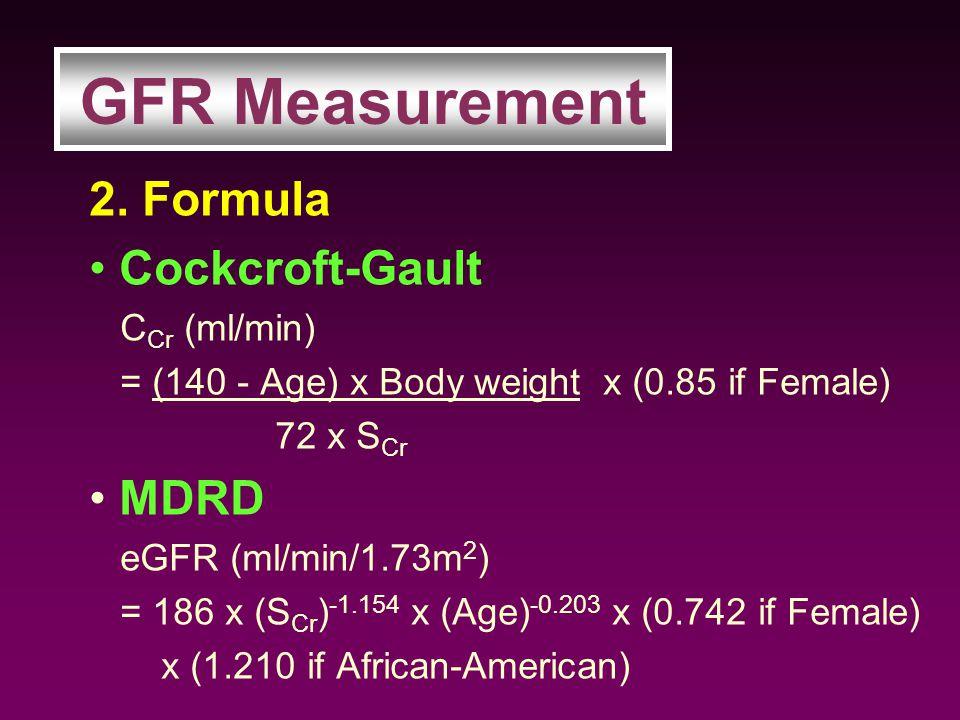GFR Measurement 2. Formula Cockcroft-Gault MDRD CCr (ml/min)