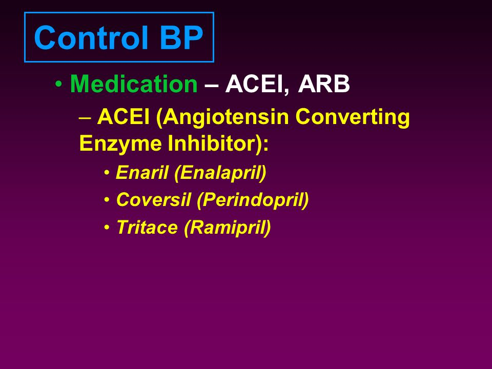 Control BP Medication – ACEI, ARB