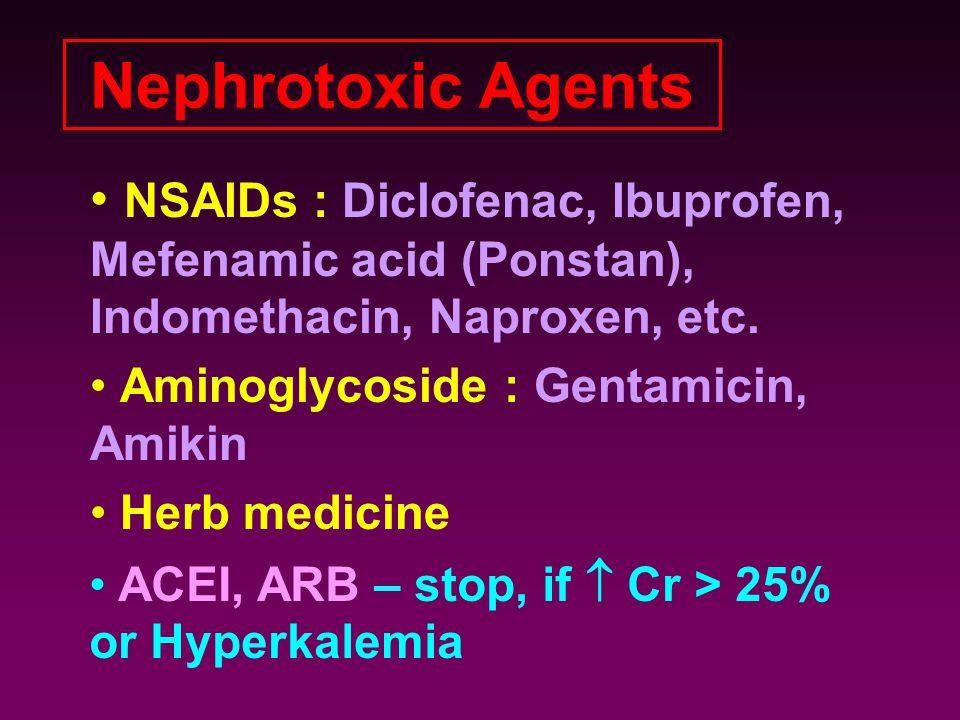 Nephrotoxic Agents NSAIDs : Diclofenac, Ibuprofen, Mefenamic acid (Ponstan), Indomethacin, Naproxen, etc.