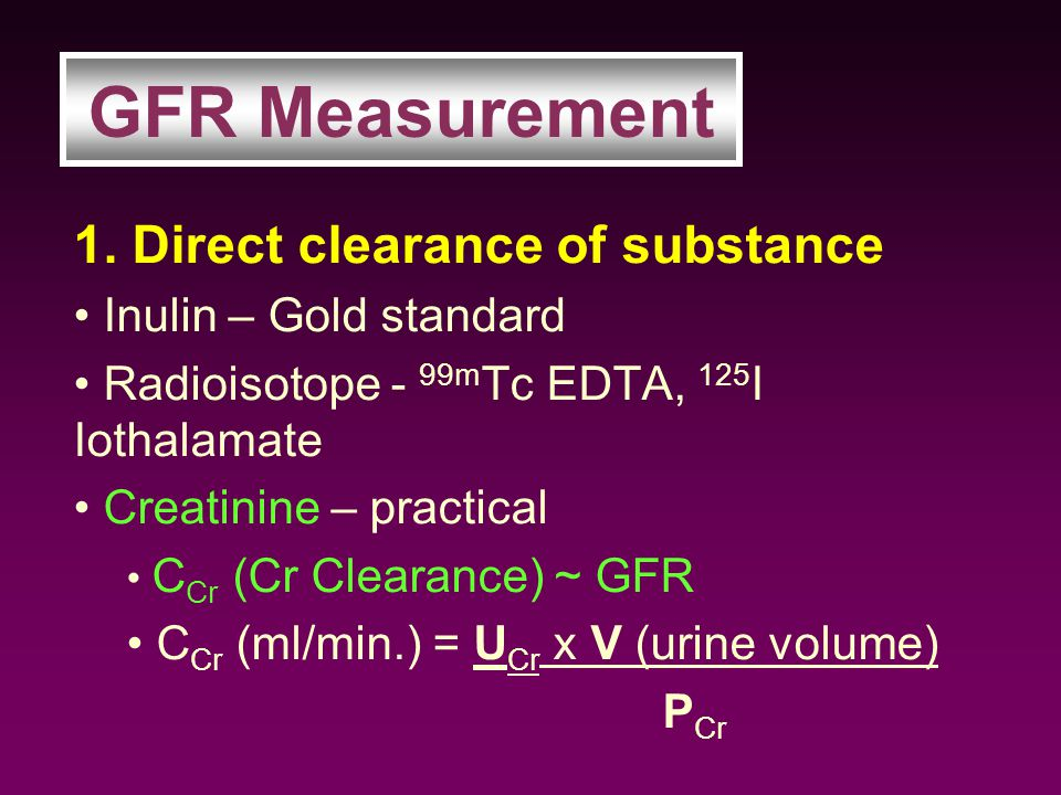 GFR Measurement 1. Direct clearance of substance