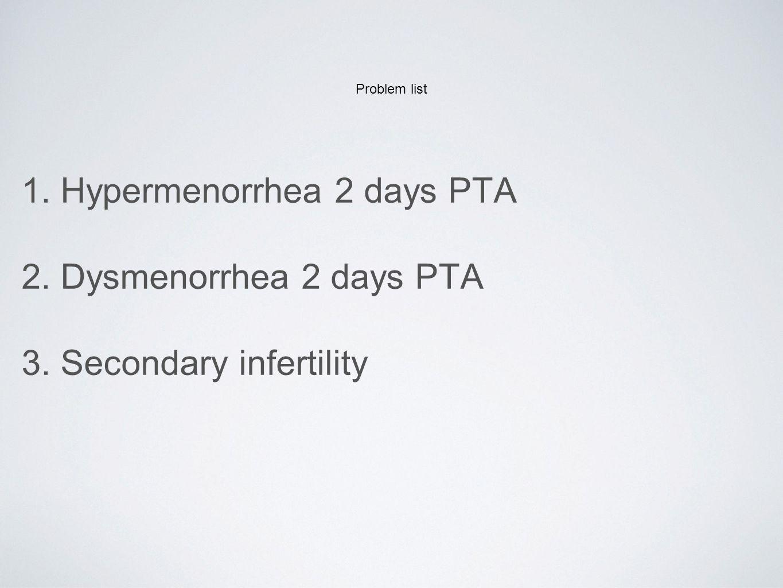 1. Hypermenorrhea 2 days PTA 2. Dysmenorrhea 2 days PTA