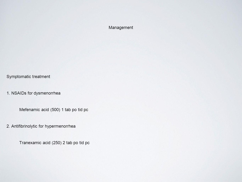 Management Symptomatic treatment. 1. NSAIDs for dysmenorrhea. Mefenamic acid (500) 1 tab po tid pc.