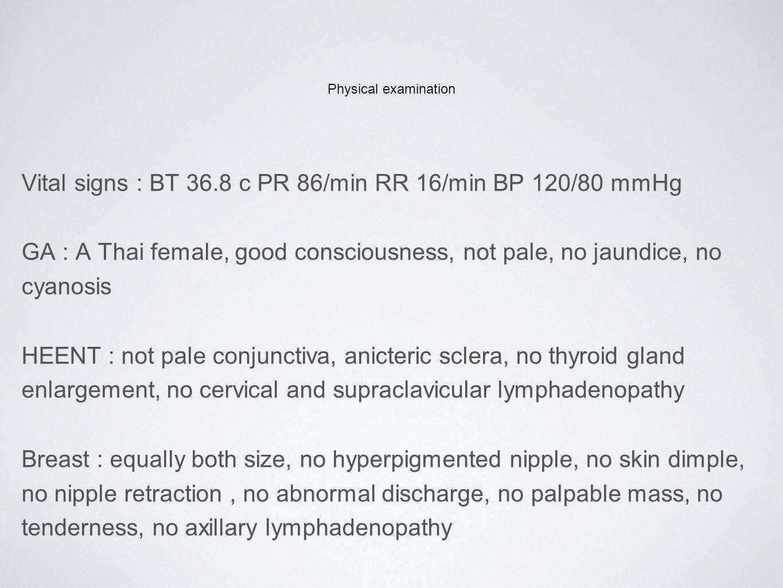 Vital signs : BT 36.8 c PR 86/min RR 16/min BP 120/80 mmHg