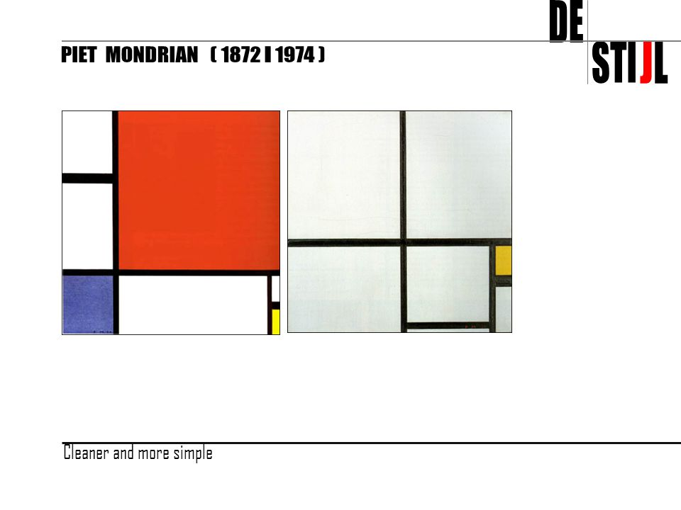 DE STI J L PIET MONDRIAN ( 1872 - 1974 ) Cleaner and more simple