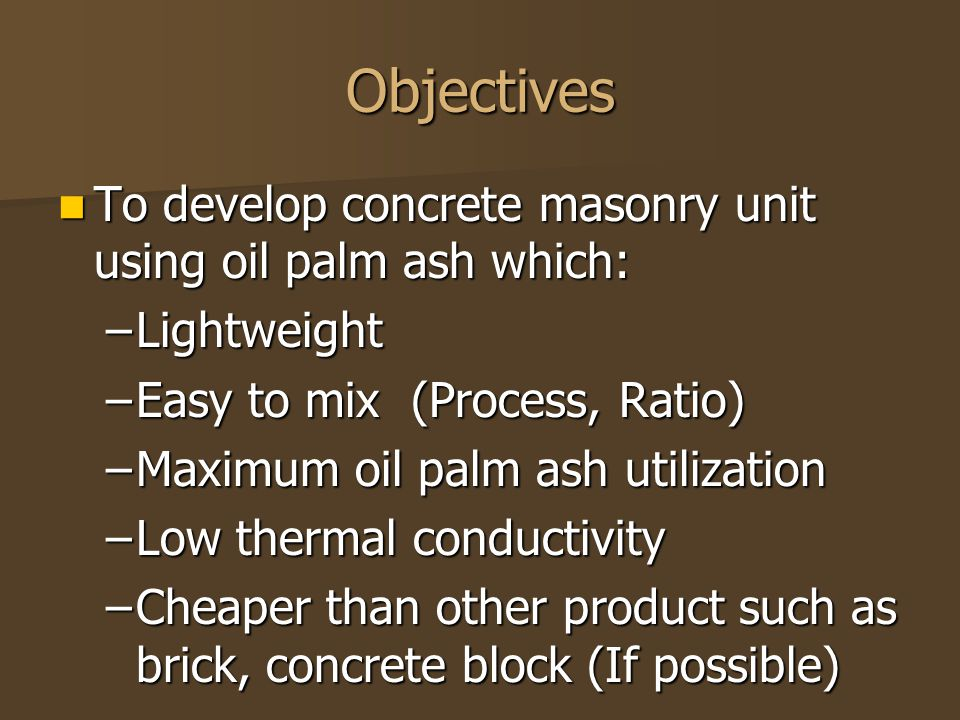 Objectives To develop concrete masonry unit using oil palm ash which: