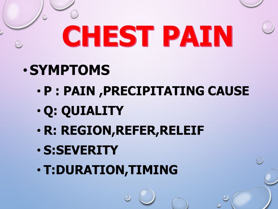 CHEST PAIN Symptoms P : pain ,precipitating cause Q: quiality