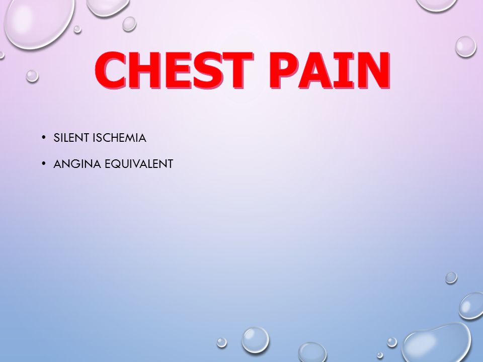 CHEST PAIN Silent ischemia Angina equivalent
