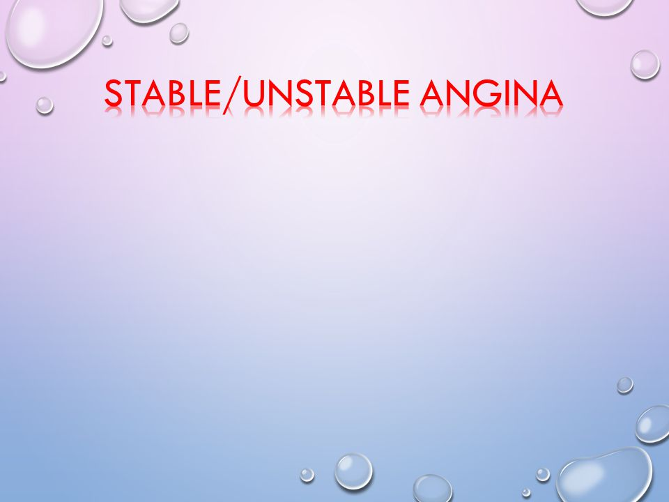 STABLE/UNSTABLE ANGINA