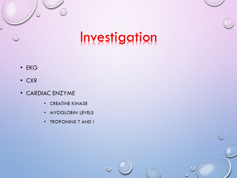 Investigation EKG CXR Cardiac Enzyme Creatine kinase Myoglobin levels