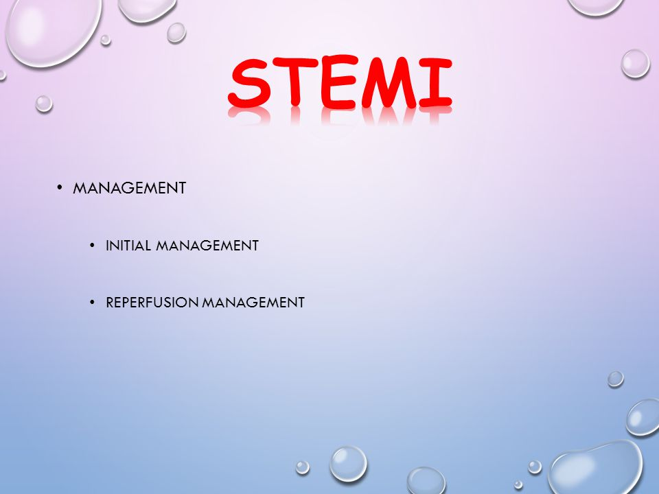 STEMI Management Initial management Reperfusion management