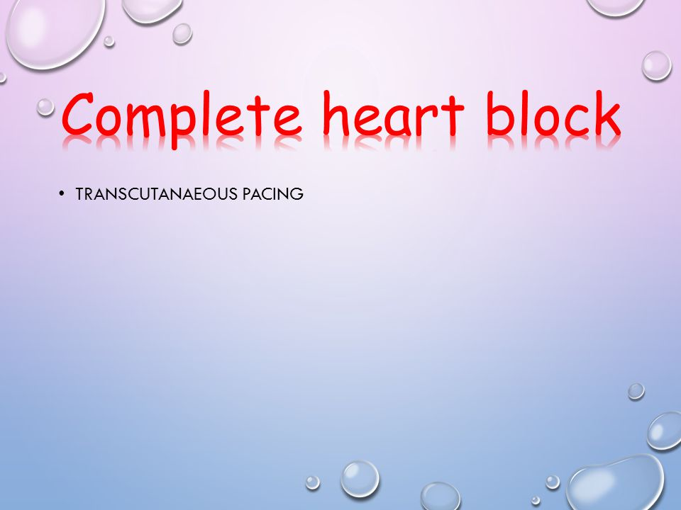 Complete heart block Transcutanaeous pacing