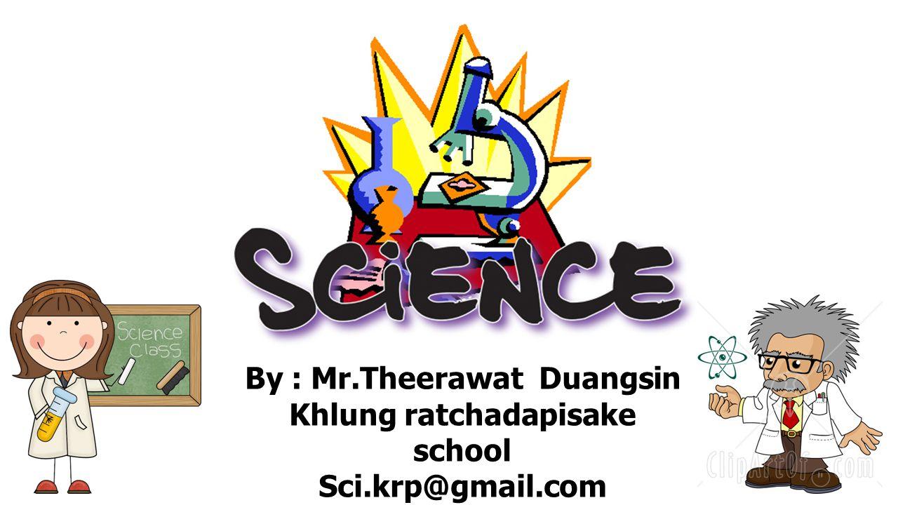 By : Mr.Theerawat Duangsin Khlung ratchadapisake school