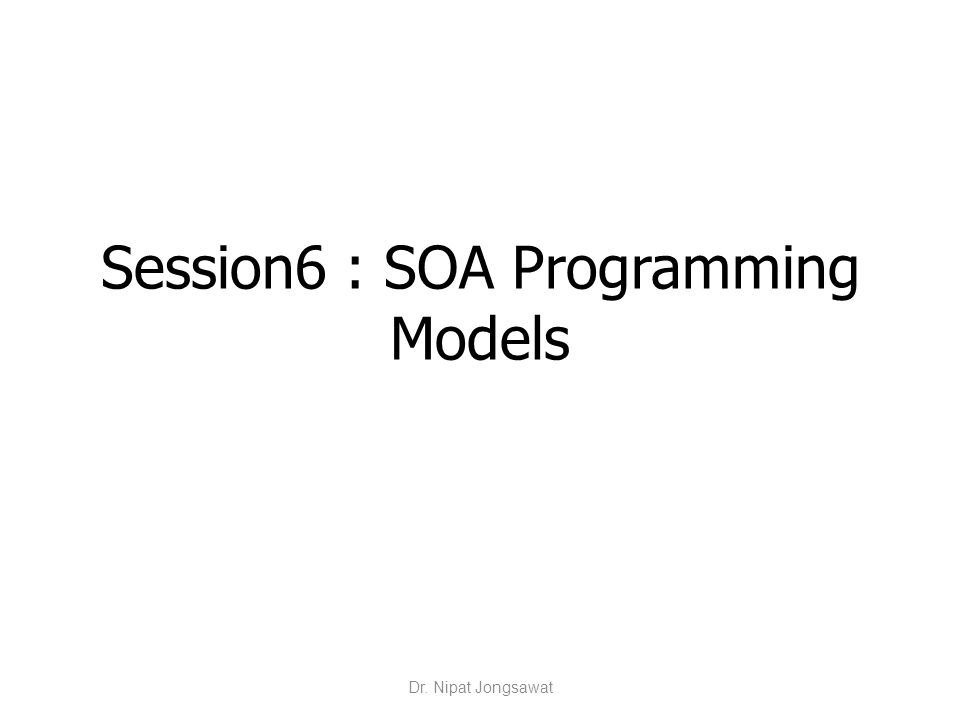 Session6 : SOA Programming Models