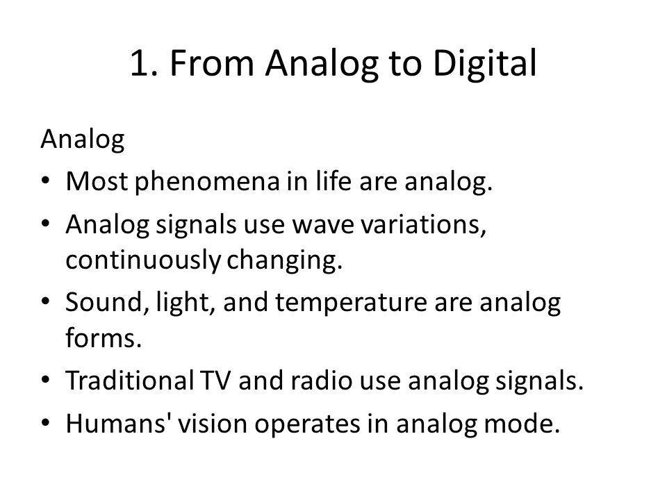 1. From Analog to Digital Analog Most phenomena in life are analog.