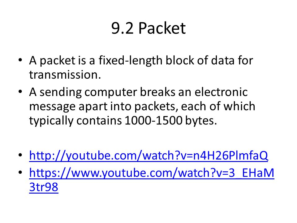 9.2 Packet A packet is a fixed-length block of data for transmission.