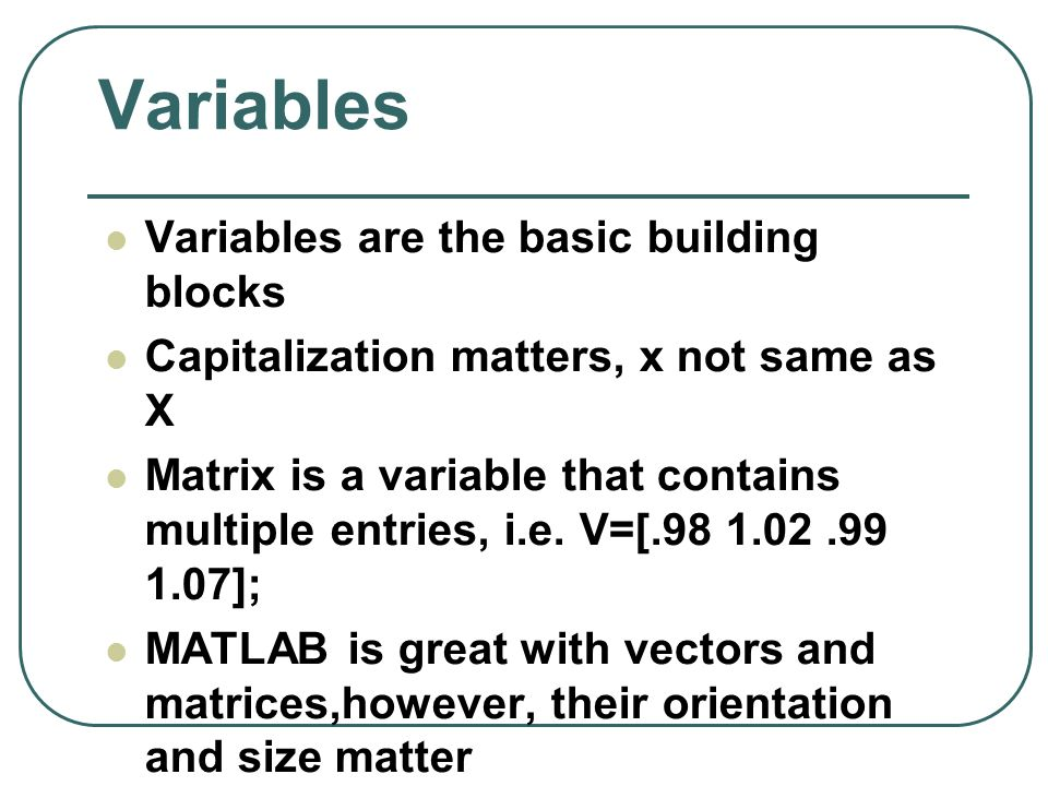 Variables Variables are the basic building blocks