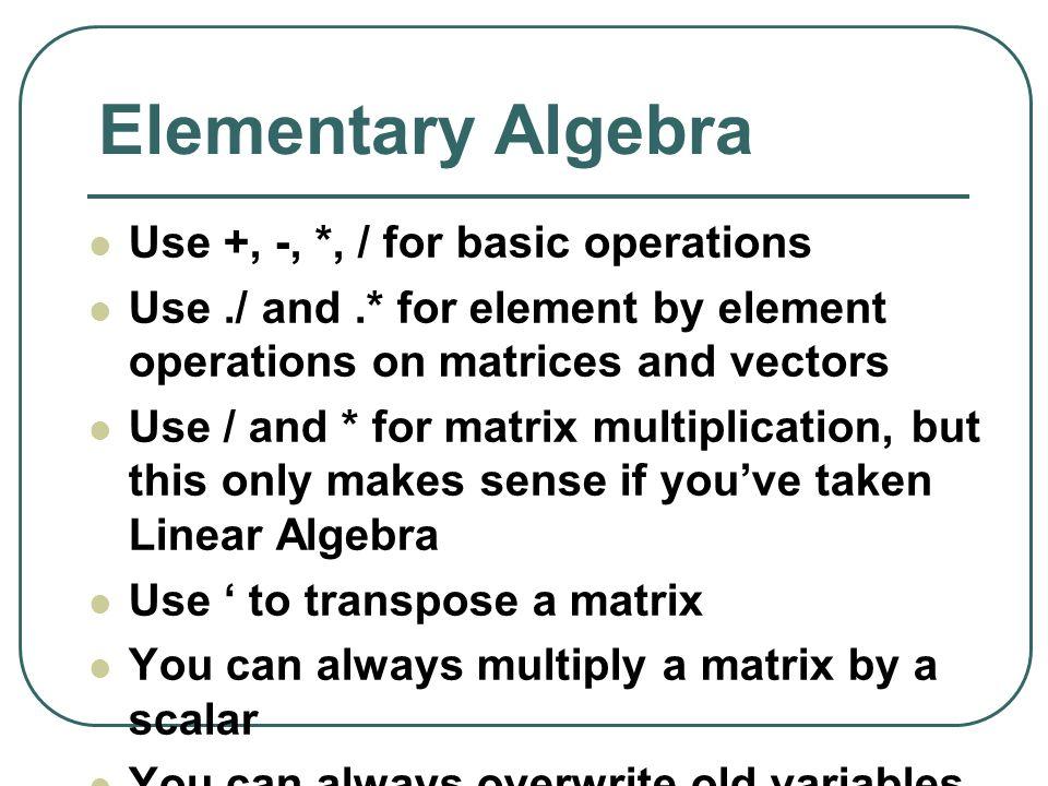 Elementary Algebra Use +, -, *, / for basic operations