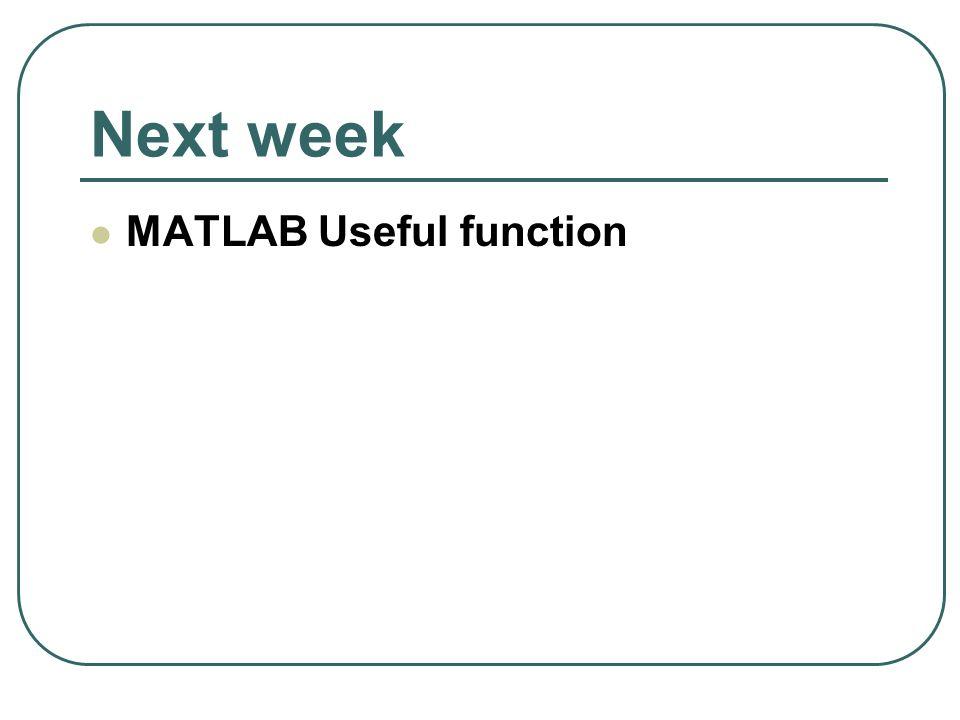 Next week MATLAB Useful function