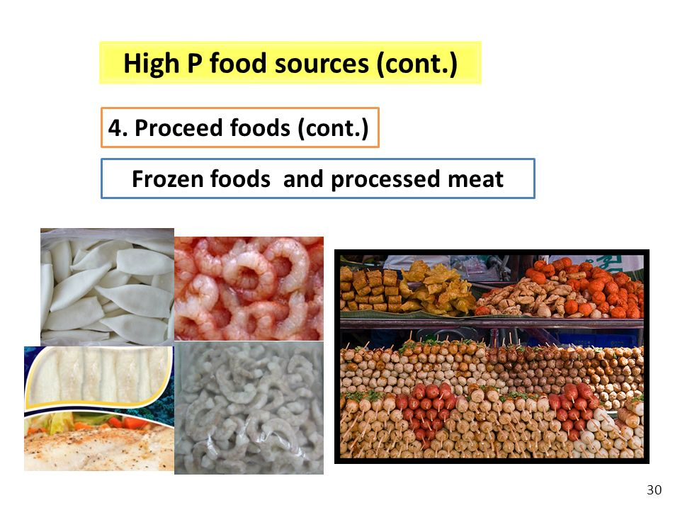 High P food sources (cont.) Frozen foods and processed meat