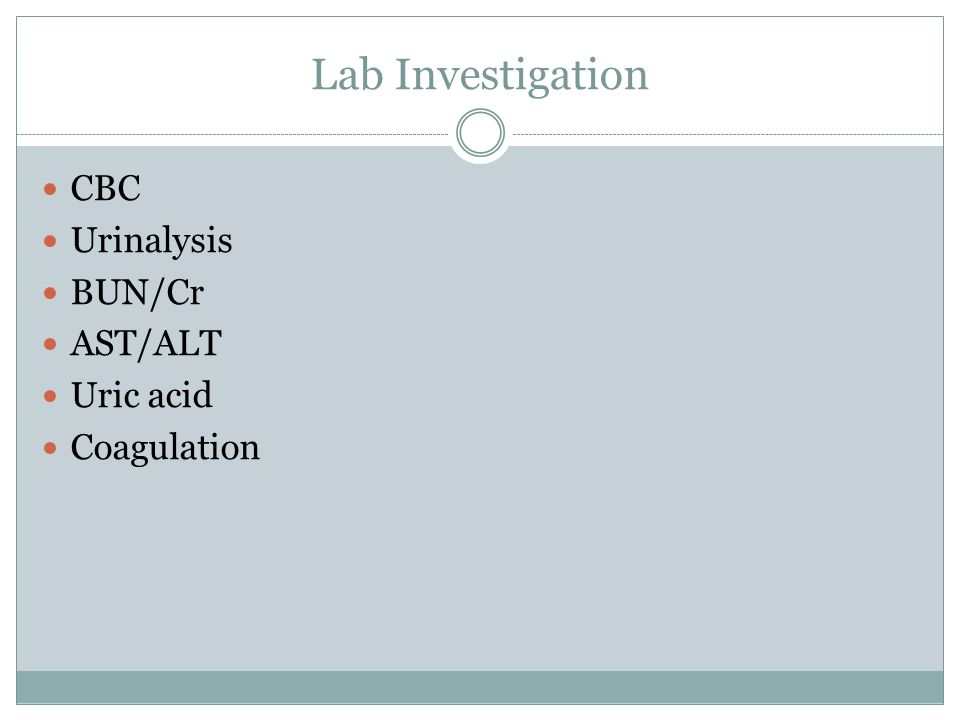 Lab Investigation CBC Urinalysis BUN/Cr AST/ALT Uric acid Coagulation