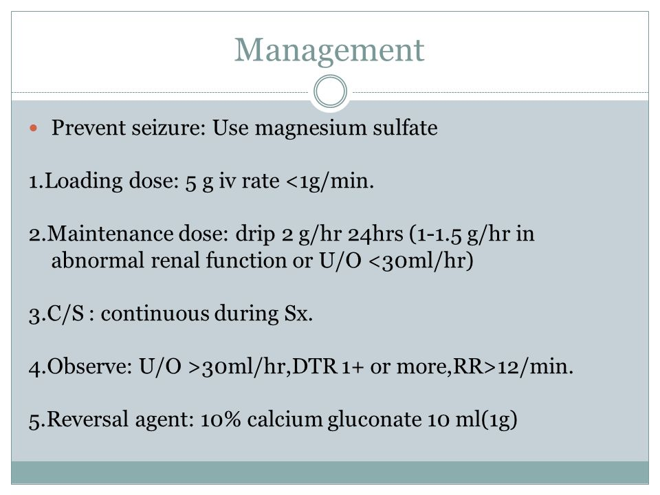 Management Prevent seizure: Use magnesium sulfate
