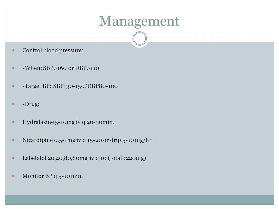 Management Control blood pressure: -When: SBP>160 or DBP>110