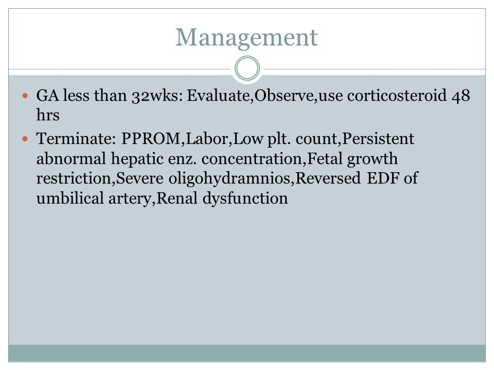 Management GA less than 32wks: Evaluate,Observe,use corticosteroid 48 hrs.