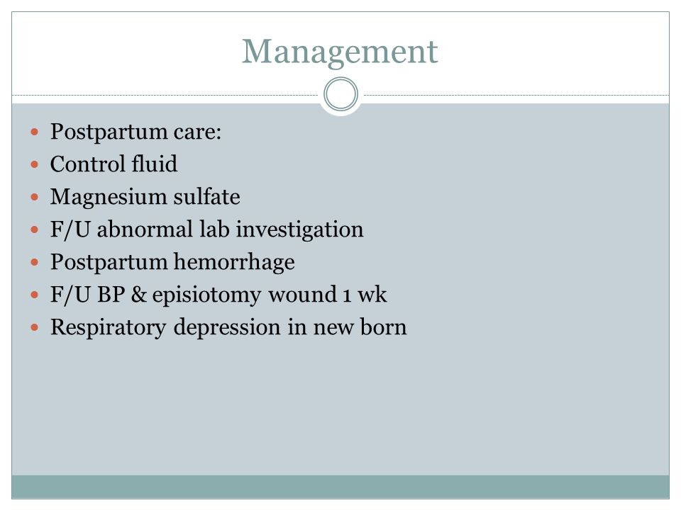 Management Postpartum care: Control fluid Magnesium sulfate