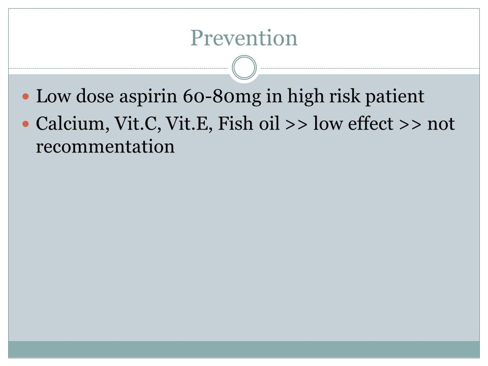 Prevention Low dose aspirin 60-80mg in high risk patient
